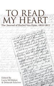 To Read My Heart: The Journal of Rachel Van Dyke, 1810-1811