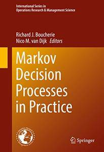 Markov Decision Processes in Practice (International Series in Operations Research & Management Science) [Repost]