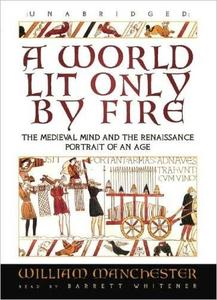 A World Lit Only by Fire: The Medieval Mind and the Renaissance: Portrait of an Age [Audiobook]