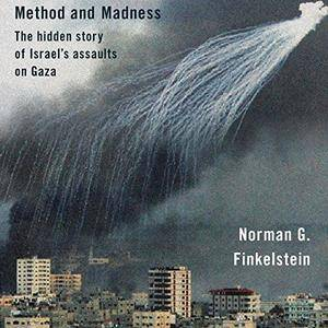 Method and Madness: The Hidden Story of Israel's Assaults on Gaza [Audiobook]