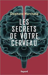 Les secrets de votre cerveau - Stéphane Marchand