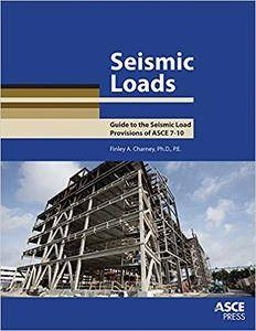 Seismic Loads: Guide to the Seismic Load Provisions of ASCE 7 - 10