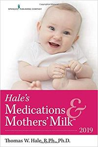 Hale's Medications & Mothers' Milk 2019 – Extensively Revised to Include 39 New and 331 Updated Medications - 2019 Editi Ed 18
