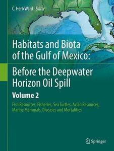 Habitats and Biota of the Gulf of Mexico: Before the Deepwater Horizon Oil Spill: Volume 2