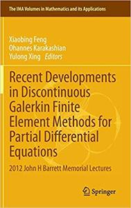 Recent Developments in Discontinuous Galerkin Finite Element Methods for Partial Differential Equations: 2012 John H Bar