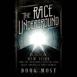 The Race Underground: Boston, New York, and the Incredible Rivalry That Built America's First Subway [Audiobook]