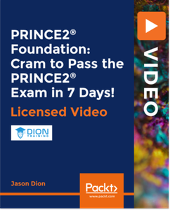 PRINCE2® Foundation: Cram to Pass the PRINCE2 Exam in 7 Days