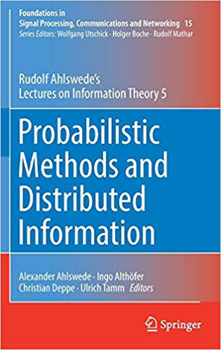 Probabilistic Methods and Distributed Information: Rudolf Ahlswede's Lectures on Information Theory 5