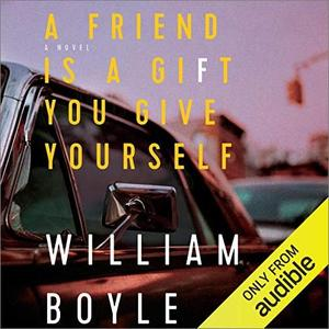 A Friend Is a Gift You Give Yourself: A Novel [Audiobook]