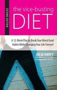 The Vice-Busting Diet: A 12-Week Plan to Break Your Worst Food Habits While Changing Your Life Forever! (2nd edition)