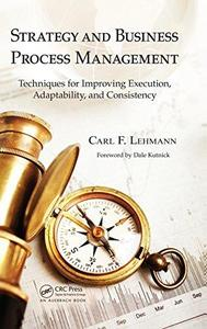 Strategy and Business Process Management: Techniques for Improving Execution, Adaptability, and Consistency (Repost)