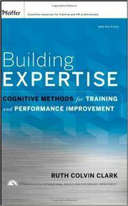 Building Expertise: Cognitive Methods for Training and Performance Improvement, 3 edition (repost)