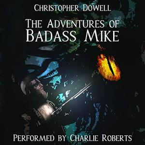 The Adventures of Badass Mike [Audiobook]