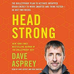 Head Strong: The Bulletproof Plan to Activate Untapped Brain Energy to Work Smarter and Think Faster [Audiobook]