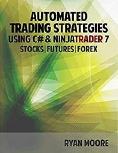 Automated Trading Strategies with C# and NinjaTrader 7: An Introduction for .NET Developers [Kindle Edition]
