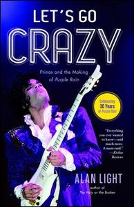 «Let's Go Crazy: Prince and the Making of Purple Rain» by Alan Light