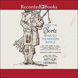 How the Scots Invented the Modern World [Audiobook]
