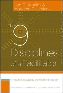 The 9 Disciplines of a Facilitator: Leading Groups by Transforming Yourself (repost)