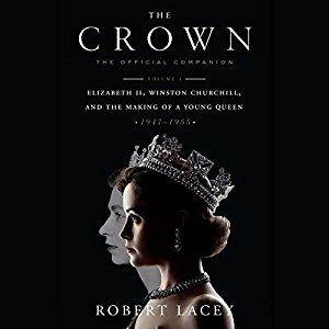 The Crown: The Official Companion, Volume 1: Elizabeth II, Winston Churchill, and the Making of a Young Queen [Audiobook]