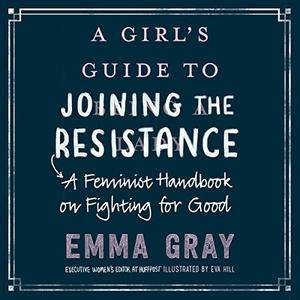 A Girl's Guide to Joining the Resistance: A Feminist Handbook on Fighting for Good [Audiobook]