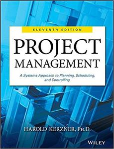 Project Management: A Systems Approach to Planning, Scheduling, and Controlling Ed 11