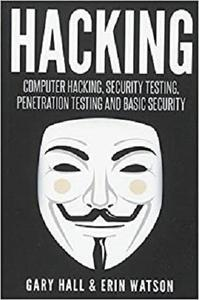 Hacking: Computer Hacking, Security Testing, Penetration Testing, and Basic Security (wireless hacking and much more)