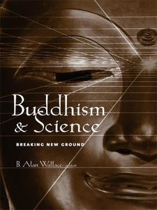 Buddhism and Science: Breaking New Ground (Columbia in Science and Religion)
