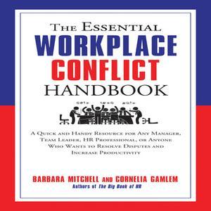 «The Essential Workplace Conflict Handbook» by Cornelia Gamlem,Barbara Mitchell