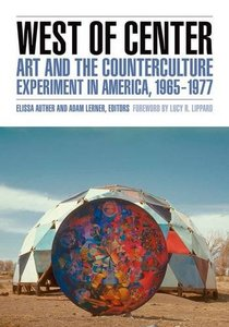 West of Center: Art and the Counterculture Experiment in America, 1965-1977 (repost)
