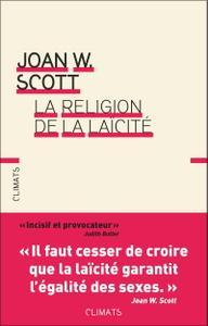 """Joan W. Scott, """"La religion de la laïcité"""""""