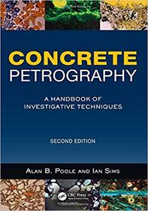 Concrete Petrography, Second Edition: A Handbook of Investigative Techniques Ed 2