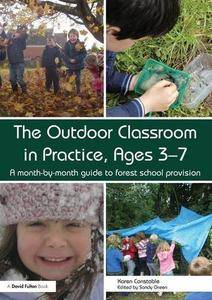 The Outdoor Classroom in Practice, Ages 3–7: A month-by-month guide to forest school provision