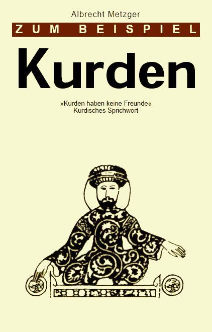 Zum Beispiel Kurden: 'Kurden haben keine Freunde'. Kurdisches Sprichwort