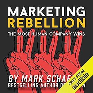 Marketing Rebellion: The Most Human Company Wins [Audiobook]