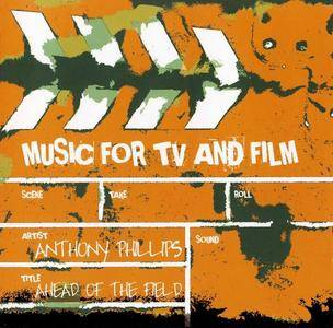 Anthony Phillips - Ahead Of The Field (Music For TV And Film) (1985) [Reissue 2010]