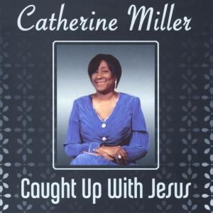 Catherine Miller - Caught up with Jesus (2008/2019)