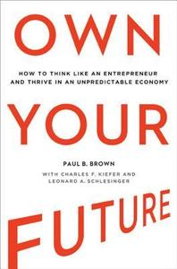 Own Your Future: How to Think Like an Entrepreneur and Thrive in an Unpredictable Economy (repost)