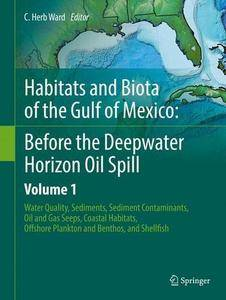 Habitats and Biota of the Gulf of Mexico: Before the Deepwater Horizon Oil Spill: Volume 1