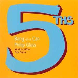 Bang on a Can - Philip Glass: Music in Fifths & Two Pages (2004)