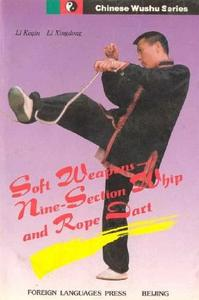 Soft Weapons: Nine - Section Whip and Rope Dart (Chinese Wushu Series)