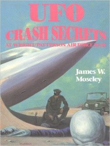 James W. Moseley - UFO Crash Secrets at Wright Patterson Air Force Base