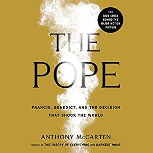The Pope: Francis, Benedict, and the Decision That Shook the World [Audiobook]