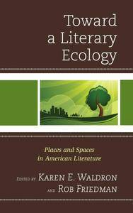 "Karen E. Waldron, Rob Friedman, ""Toward a Literary Ecology: Places and Spaces in American Literature"""