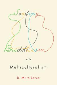 Seeding Buddhism with Multiculturalism: The Transmission of Sri Lankan Buddhism in Toronto (Advancing Studies in Religion)