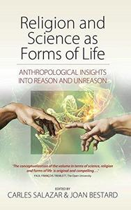 Religion and science as forms of life : anthropological insights into reason and unreason