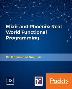 Elixir and Phoenix: Real World Functional Programming