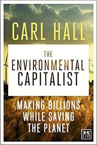 The Environmental Capitalist: Making Billions by Saving the Planet