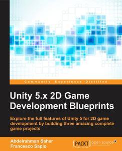 Unity 5.x 2D Game Development Blueprints (repost)