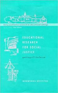 Educational Research Social Justice: Getting off the Fence (Doing Qualitative Research in Educational Settings)