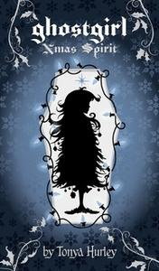 «ghostgirl Xmas Spirit» by Tonya Hurley